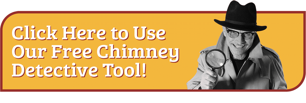 Try Our New Chimney Detective® Tool